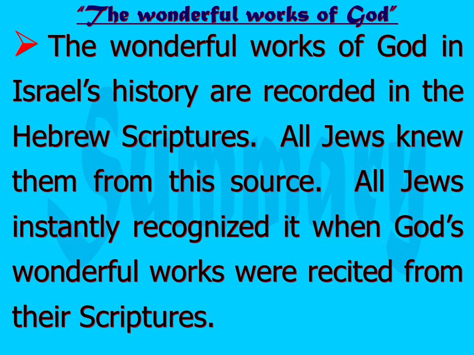 The wonderful works of God in Israel's history are recorded in the Hebrew Scriptures.