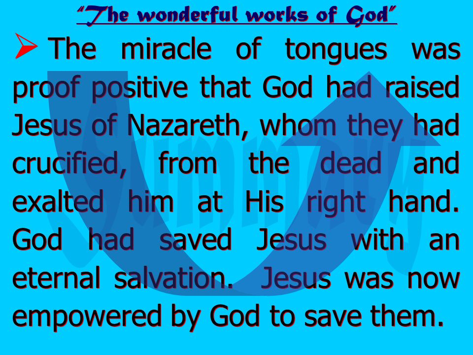  The miracle of tongues was proof positive that God had raised Jesus of Nazareth, whom they had crucified, from the dead and exalted him at His right hand.