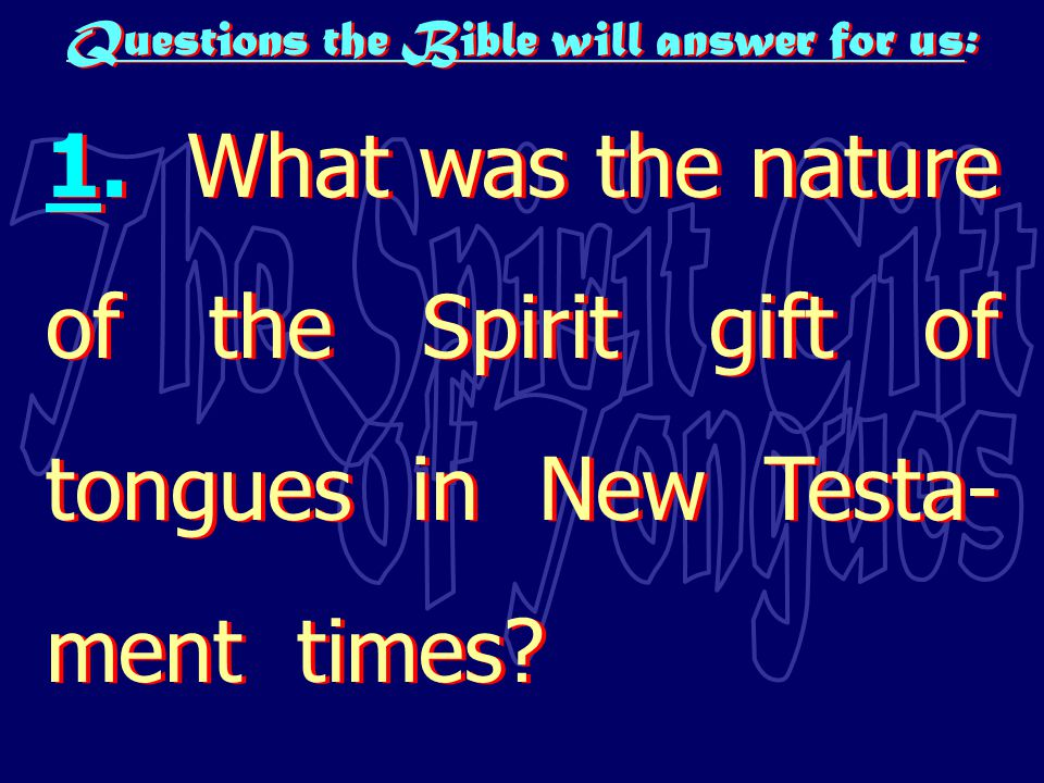Questions the Bible will answer for us: 1.