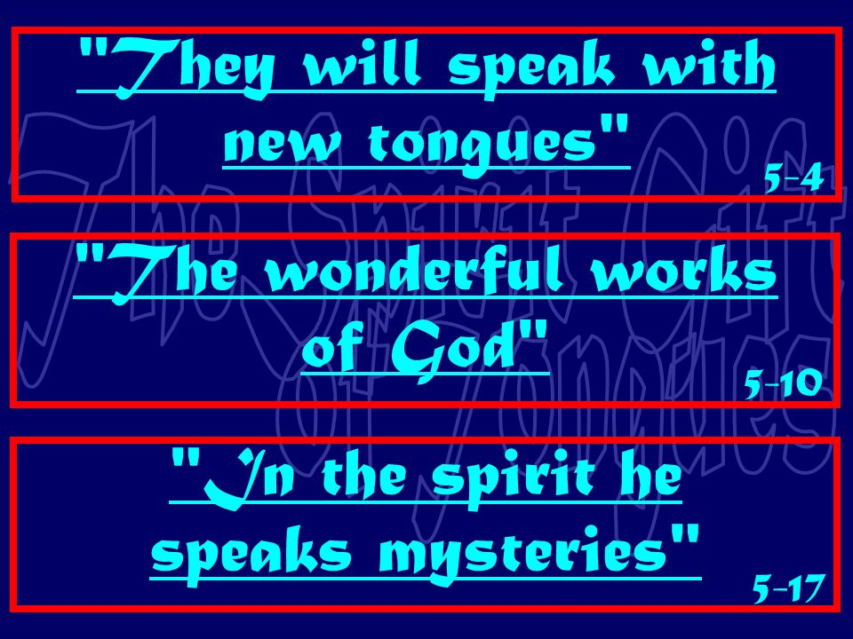 They will speak with new tongues The wonderful works of God In the spirit he speaks mysteries 5-4 5-10 5-17