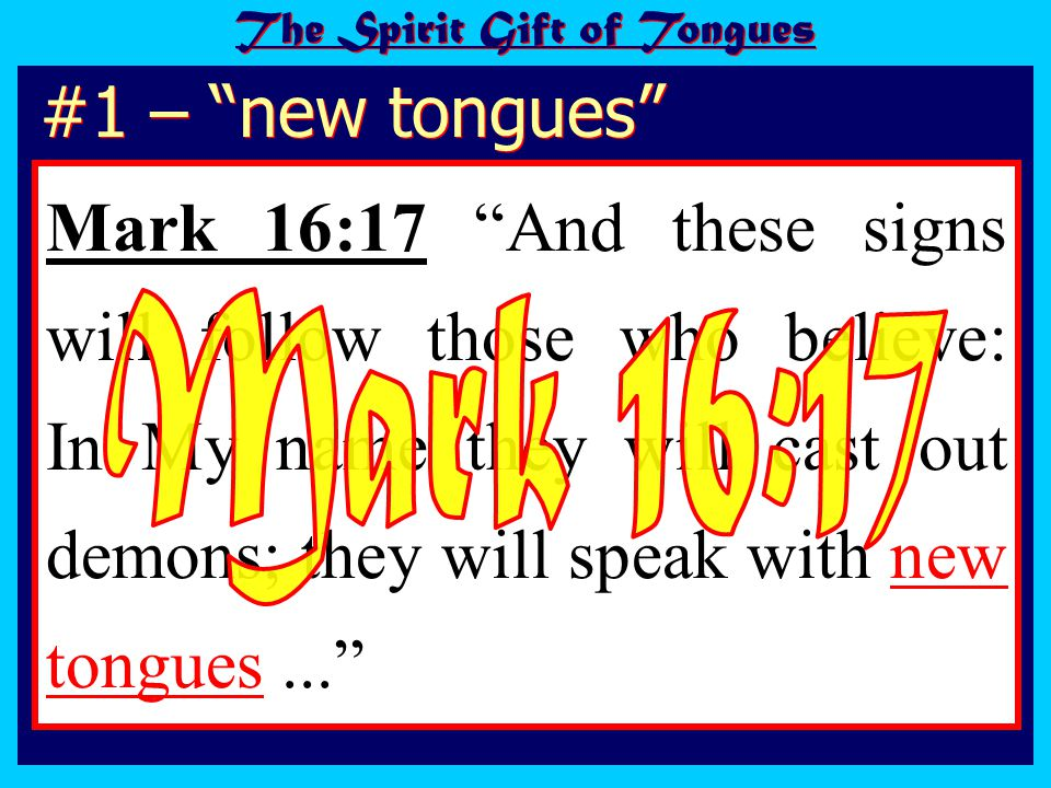 The Spirit Gift of Tongues Mark 16:17 And these signs will follow those who believe: In My name they will cast out demons; they will speak with new tongues... #1 – new tongues