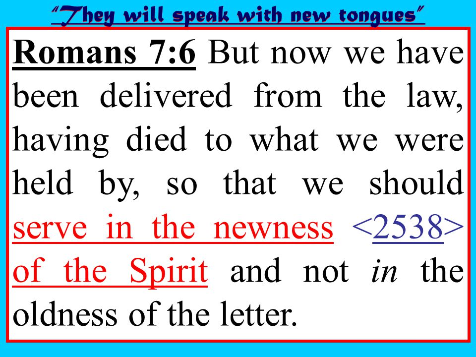 Romans 7:6 But now we have been delivered from the law, having died to what we were held by, so that we should serve in the newness of the Spirit and not in the oldness of the letter.