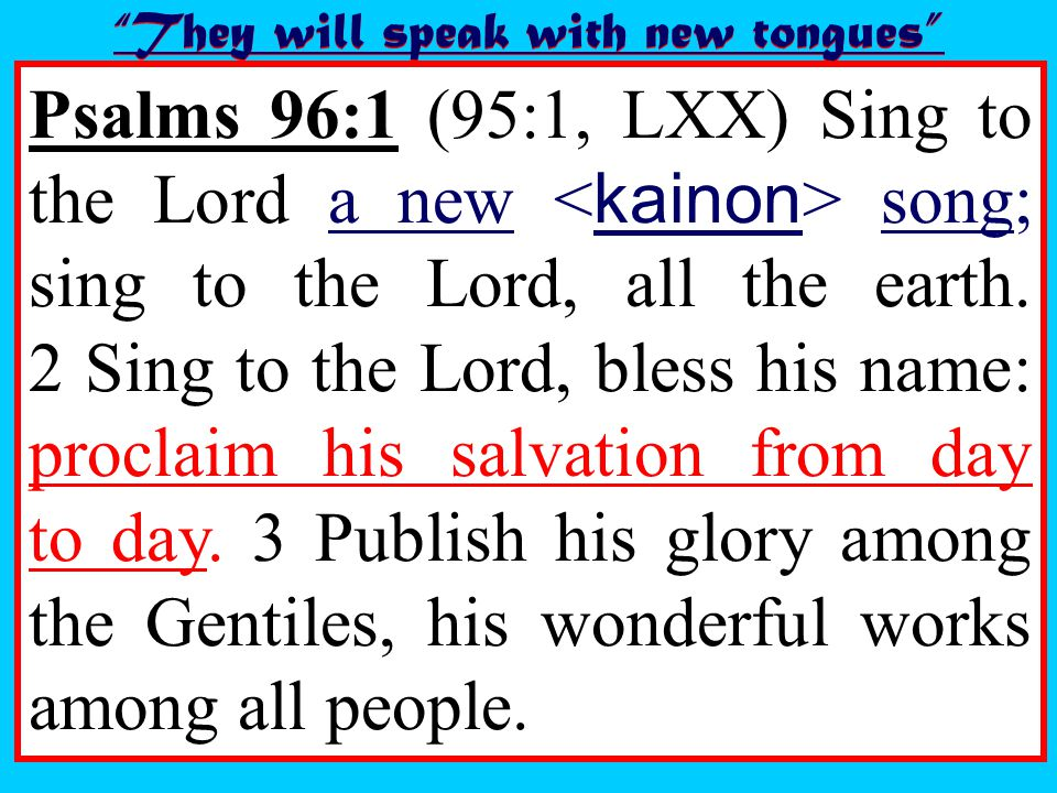 Psalms 96:1 (95:1, LXX) Sing to the Lord a new song; sing to the Lord, all the earth.