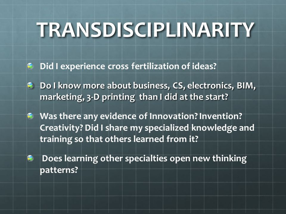 TRANSDISCIPLINARITY TRANSDISCIPLINARITY Did I experience cross fertilization of ideas.