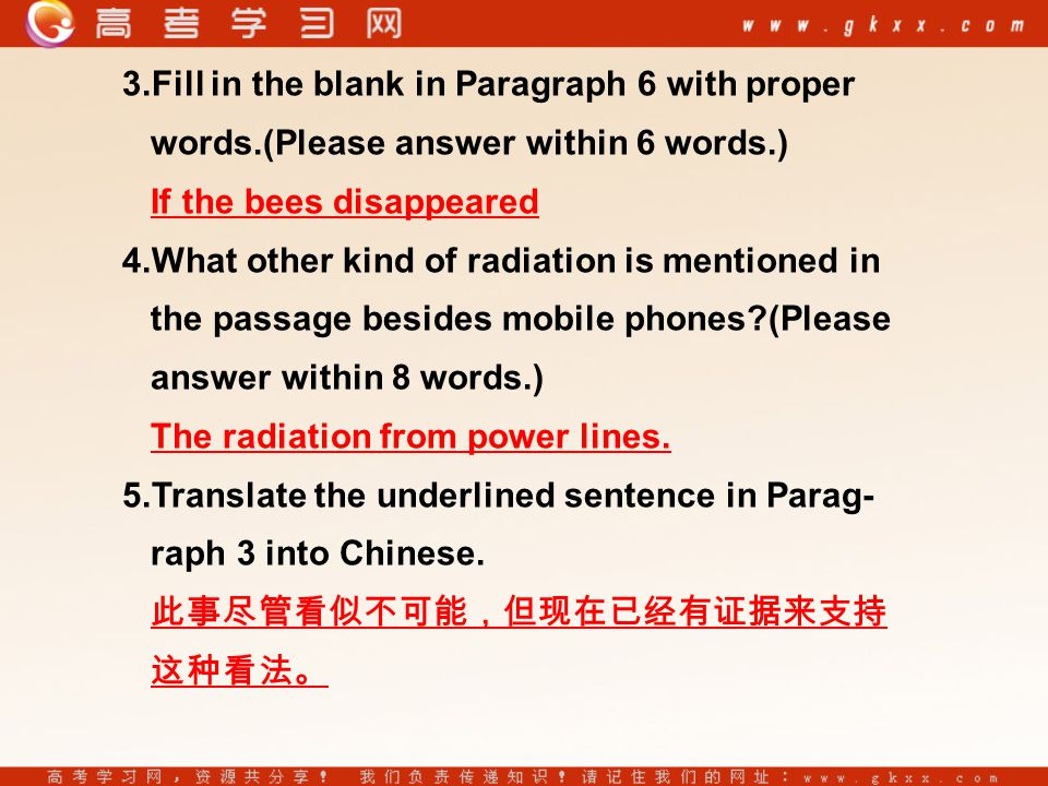 3.Fill in the blank in Paragraph 6 with proper words.(Please answer within 6 words.) If the bees disappeared 4.What other kind of radiation is mentioned in the passage besides mobile phones (Please answer within 8 words.) The radiation from power lines.