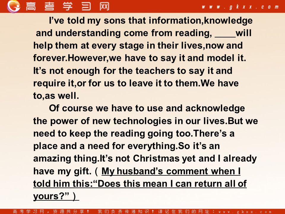 I've told my sons that information,knowledge and understanding come from reading, will help them at every stage in their lives,now and forever.However,we have to say it and model it.