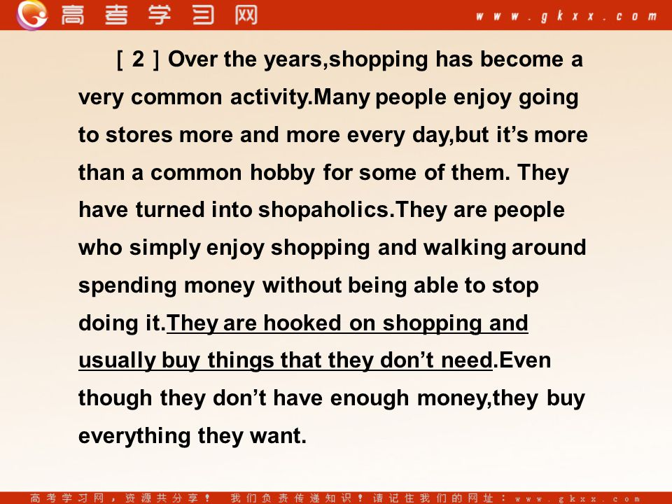 [ 2 ] Over the years,shopping has become a very common activity.Many people enjoy going to stores more and more every day,but it's more than a common hobby for some of them.