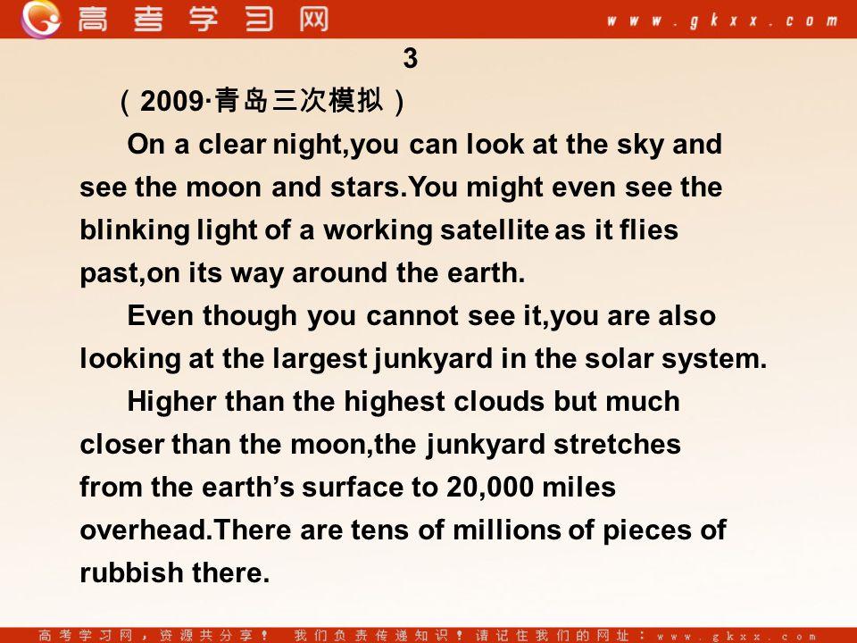 3 ( 2009· 青岛三次模拟) On a clear night,you can look at the sky and see the moon and stars.You might even see the blinking light of a working satellite as it flies past,on its way around the earth.