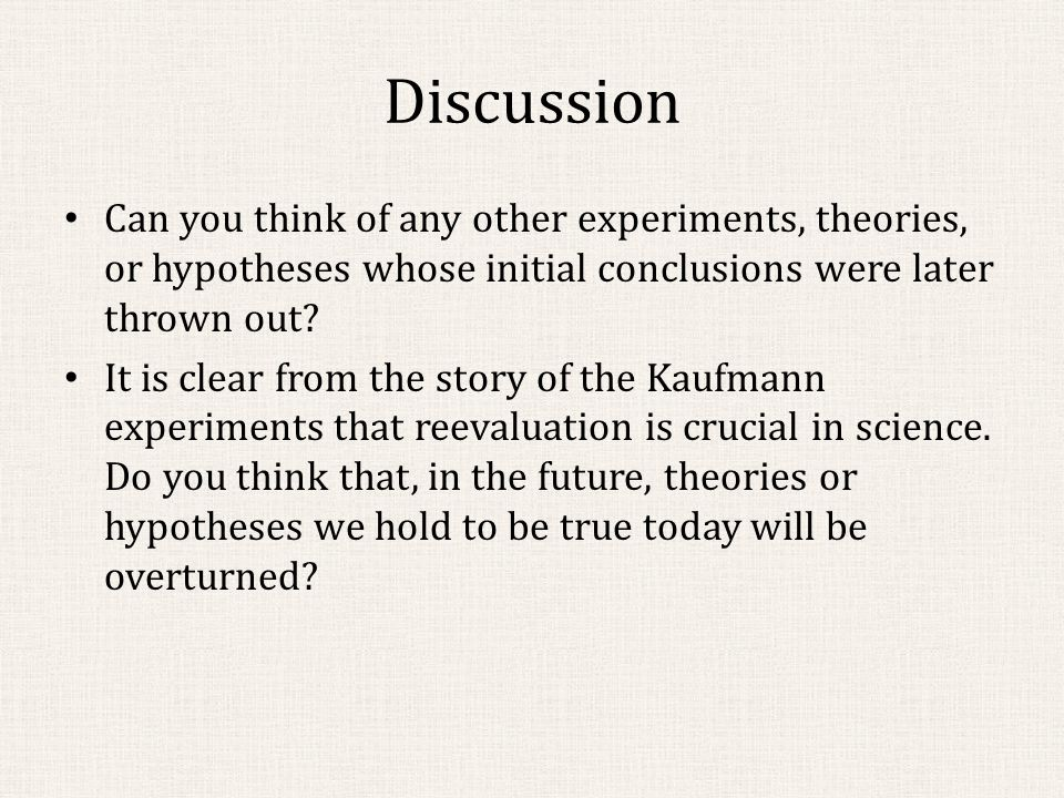 Discussion Can you think of any other experiments, theories, or hypotheses whose initial conclusions were later thrown out.