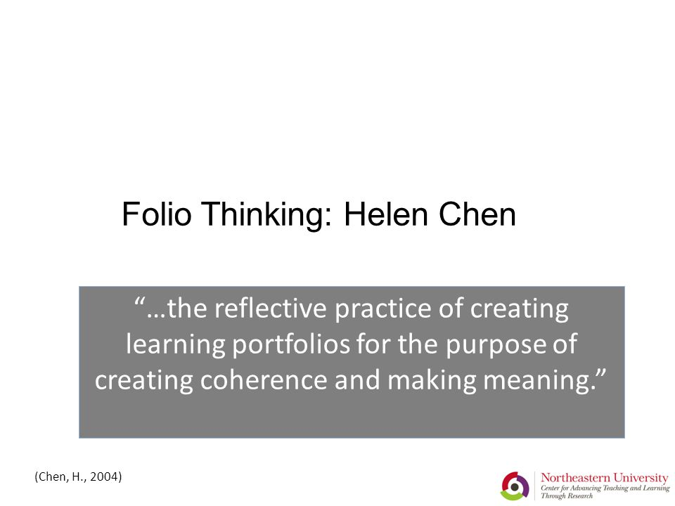 """Folio Thinking: Helen Chen """"…the reflective practice of creating learning portfolios for the purpose of creating coherence and making meaning."""" (Chen,"""