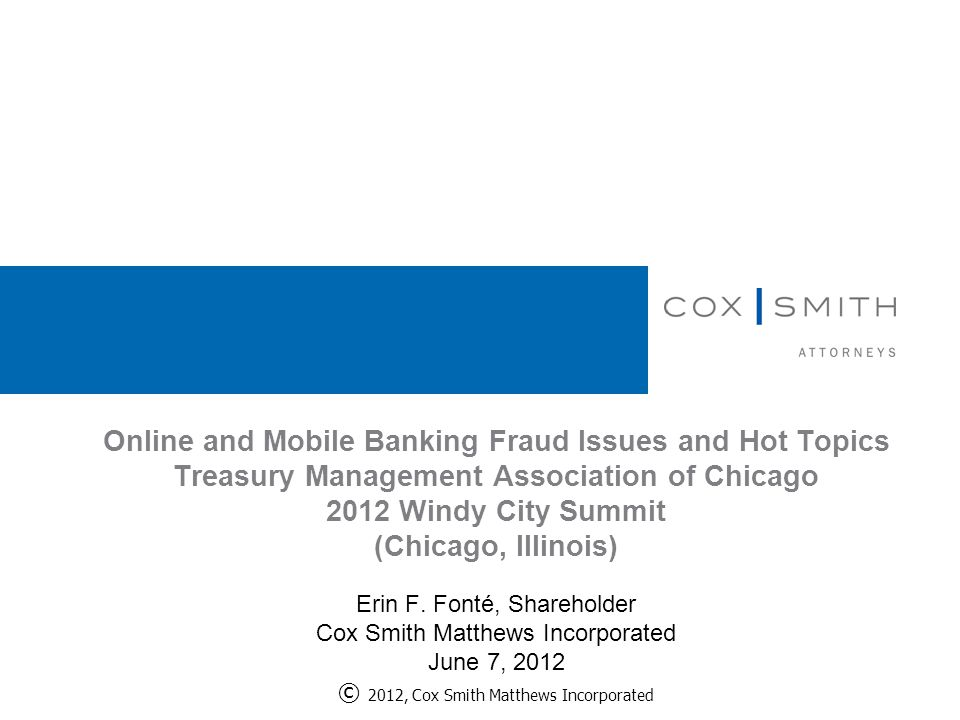 Online and Mobile Banking Fraud Issues and Hot Topics Treasury Management Association of Chicago 2012 Windy City Summit (Chicago, Illinois) Erin F.