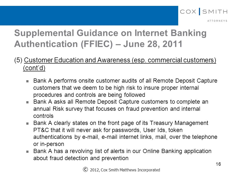 Supplemental Guidance on Internet Banking Authentication (FFIEC) – June 28, 2011 16 (5) Customer Education and Awareness (esp.