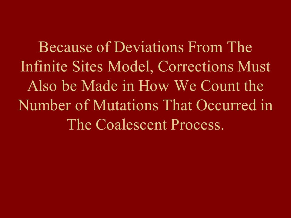 Because of Deviations From The Infinite Sites Model, Corrections Must Also be Made in How We Count the Number of Mutations That Occurred in The Coales