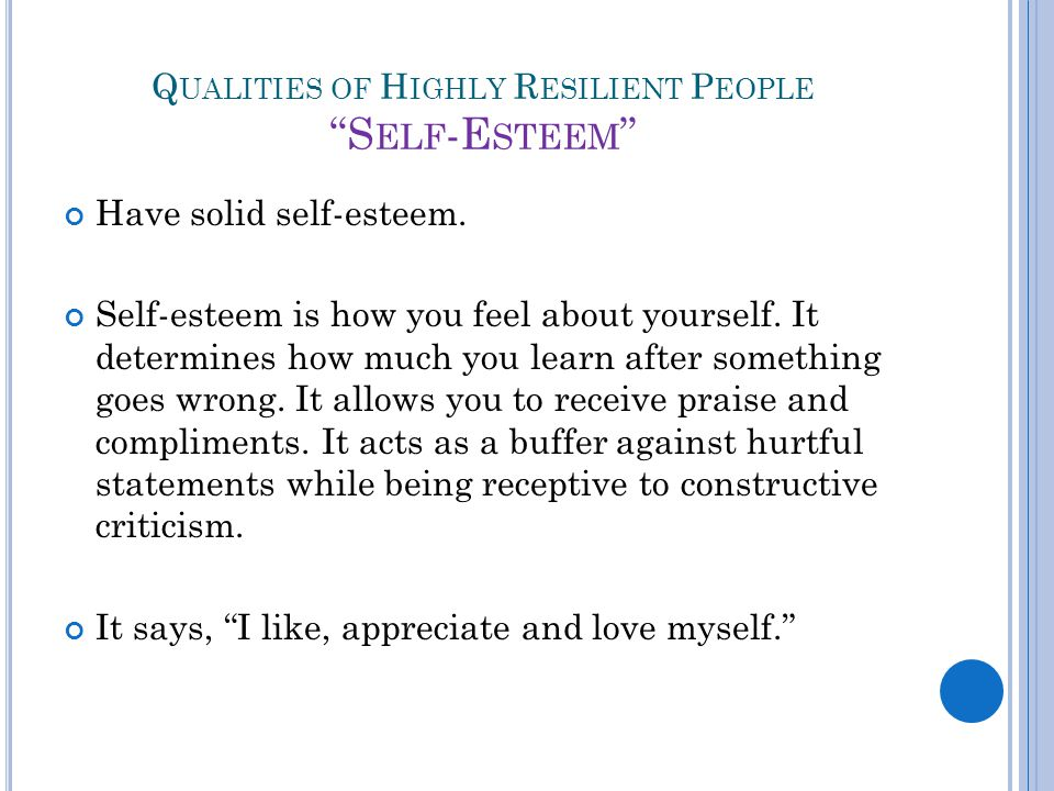 Q UALITIES OF H IGHLY R ESILIENT P EOPLE S ELF -C ONFIDENCE Have solid self-confidence.