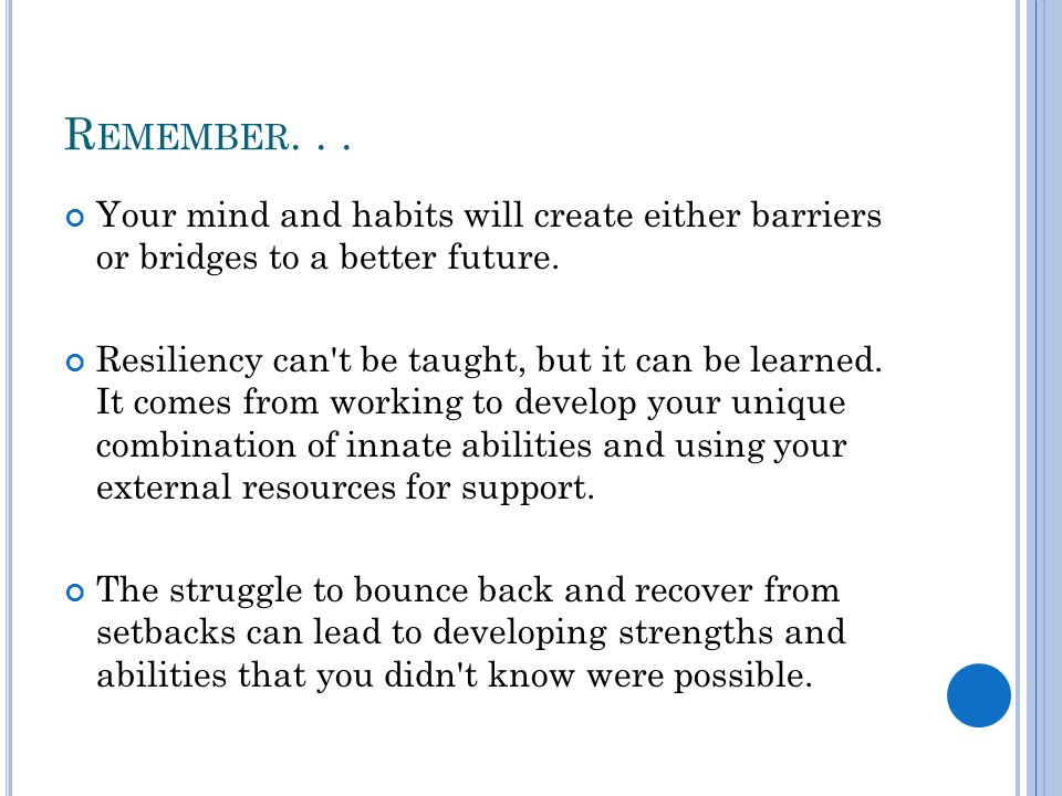 R EMEMBER... Your mind and habits will create either barriers or bridges to a better future.