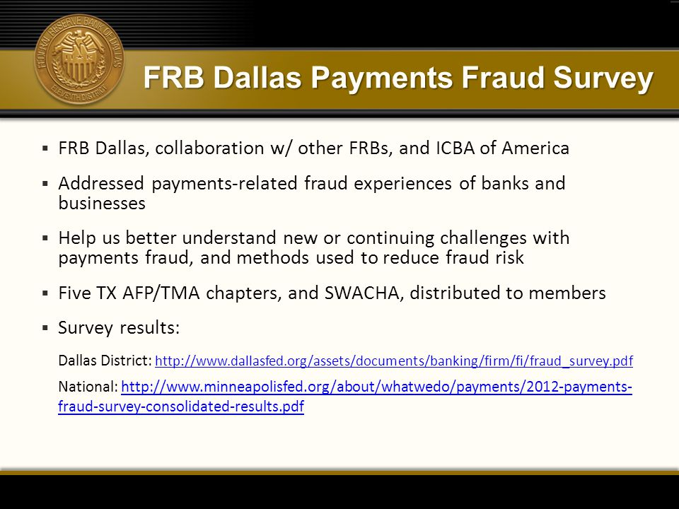 FRB Dallas Payments Fraud Survey  FRB Dallas, collaboration w/ other FRBs, and ICBA of America  Addressed payments-related fraud experiences of bank