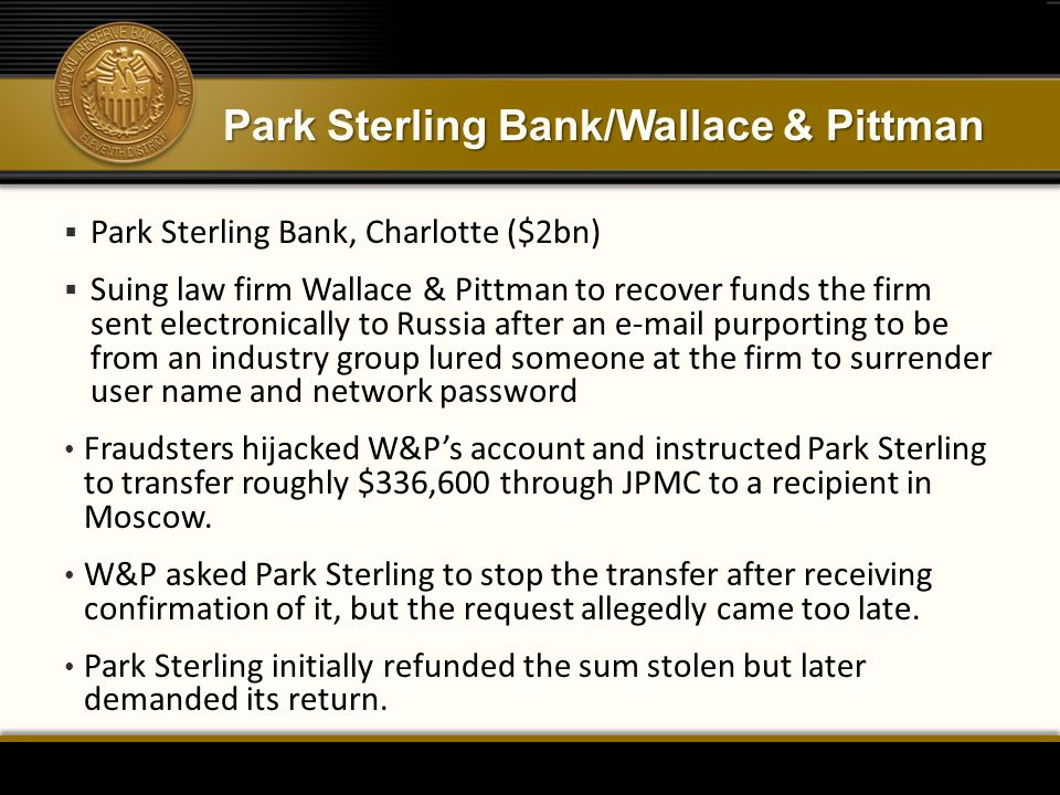 Park Sterling Bank/Wallace & Pittman  Park Sterling Bank, Charlotte ($2bn)  Suing law firm Wallace & Pittman to recover funds the firm sent electron