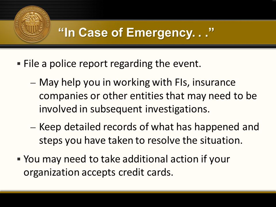 """""""In Case of Emergency...""""  File a police report regarding the event. – May help you in working with FIs, insurance companies or other entities that m"""