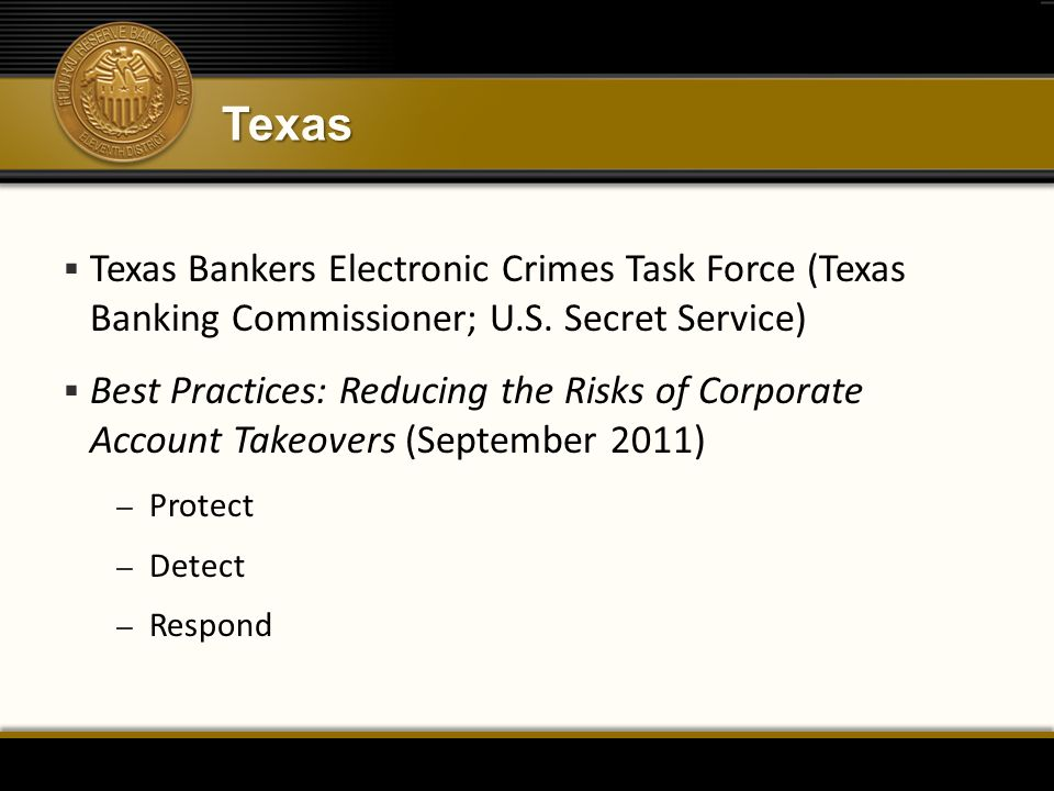 Texas  Texas Bankers Electronic Crimes Task Force (Texas Banking Commissioner; U.S. Secret Service)  Best Practices: Reducing the Risks of Corporate