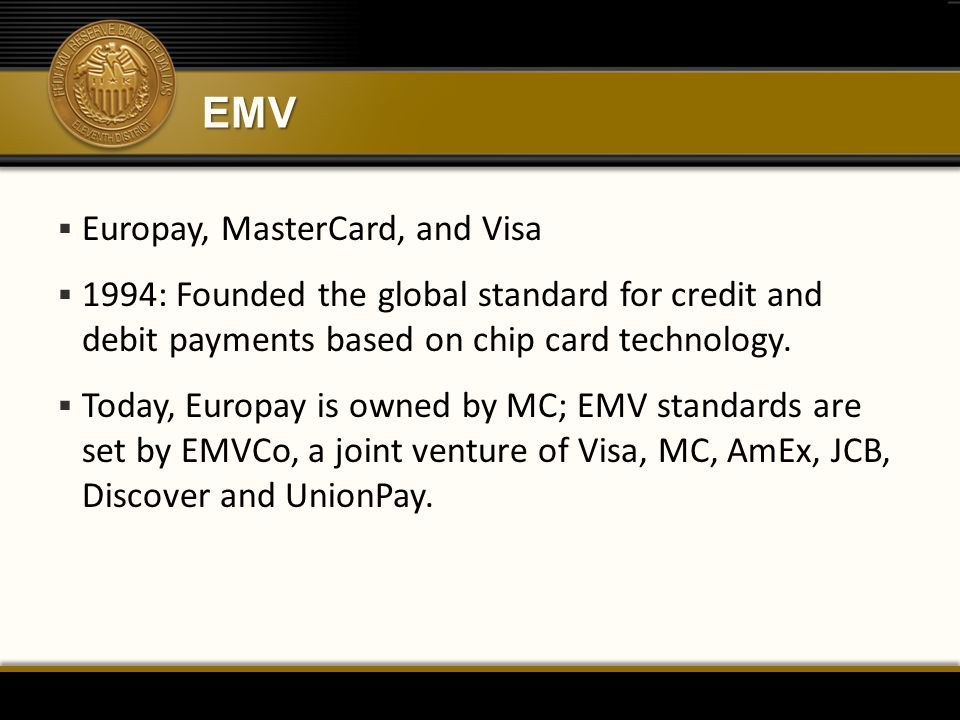 EMV  Europay, MasterCard, and Visa  1994: Founded the global standard for credit and debit payments based on chip card technology.