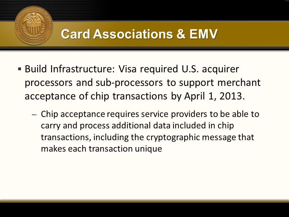 Card Associations & EMV  Build Infrastructure: Visa required U.S.