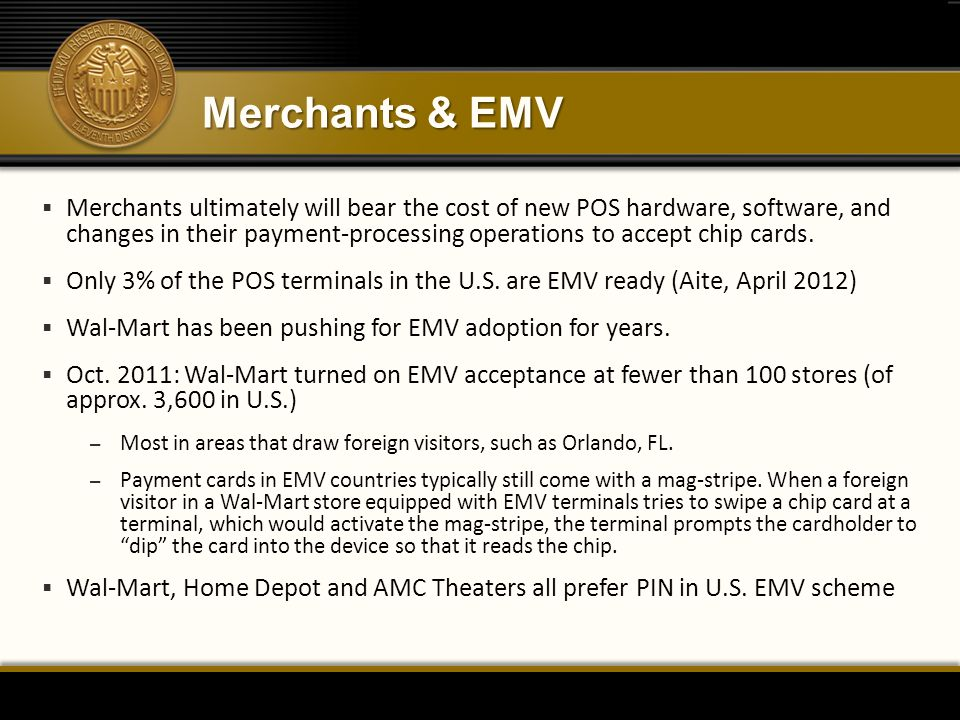 Merchants & EMV  Merchants ultimately will bear the cost of new POS hardware, software, and changes in their payment-processing operations to accept chip cards.