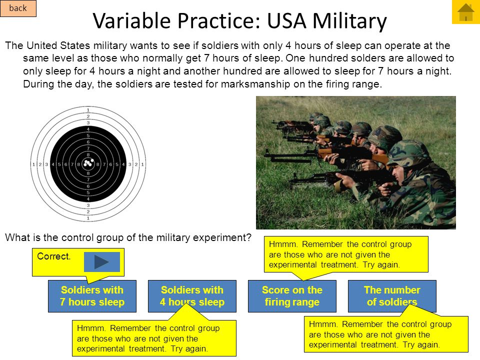 Variable Practice: USA Military The United States military wants to see if soldiers with only 4 hours of sleep can operate at the same level as those