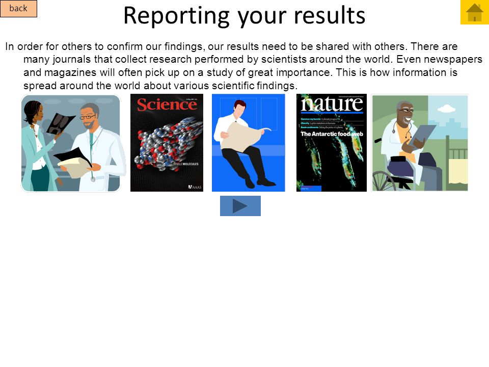 Reporting your results In order for others to confirm our findings, our results need to be shared with others. There are many journals that collect re