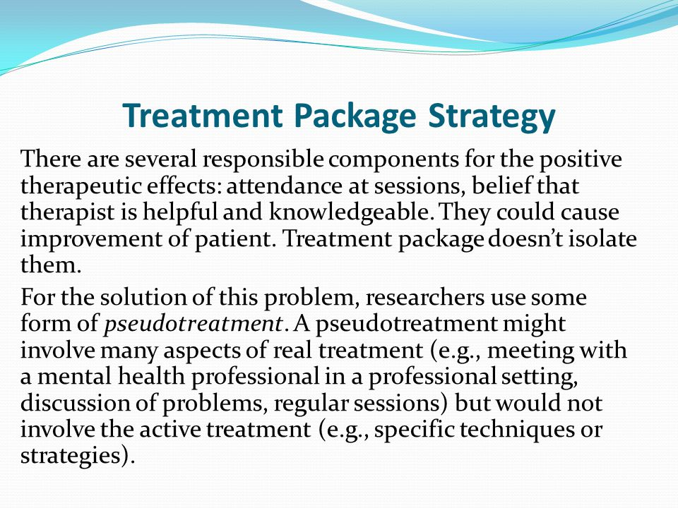 Treatment Package Strategy There are several responsible components for the positive therapeutic effects: attendance at sessions, belief that therapis