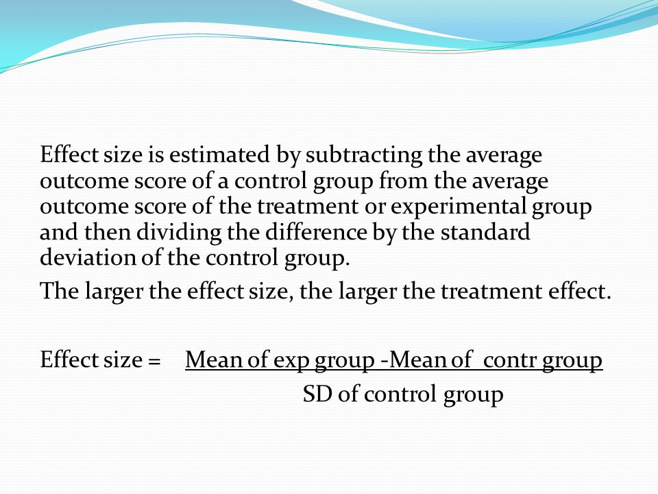 Effect size is estimated by subtracting the average outcome score of a control group from the average outcome score of the treatment or experimental g
