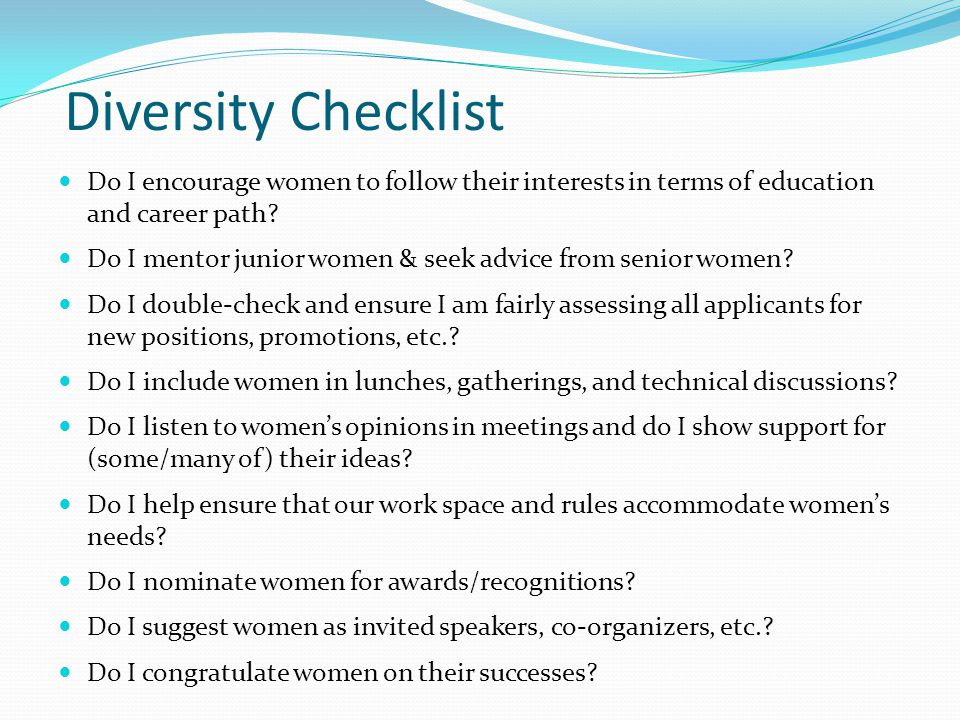 Diversity Checklist Do I encourage women to follow their interests in terms of education and career path.