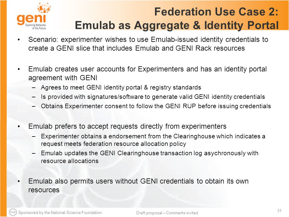 Sponsored by the National Science Foundation 31 Draft proposal – Comments invited Federation Use Case 2: Emulab as Aggregate & Identity Portal Scenari