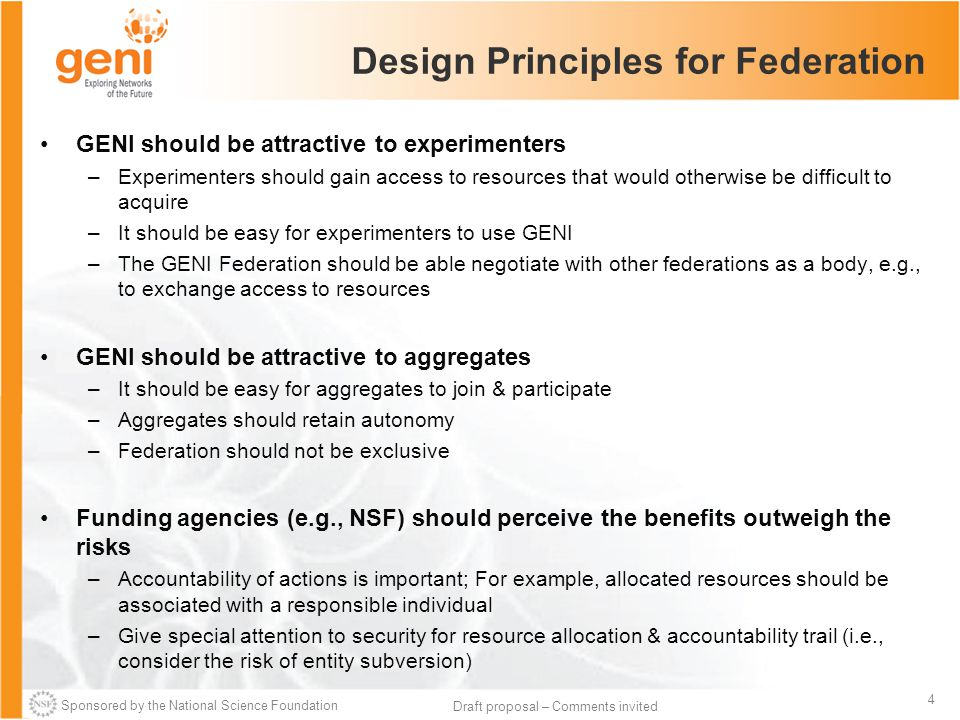 Sponsored by the National Science Foundation 4 Draft proposal – Comments invited Design Principles for Federation GENI should be attractive to experim