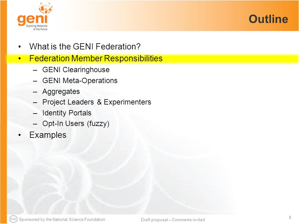 Sponsored by the National Science Foundation 8 Draft proposal – Comments invited Outline What is the GENI Federation? Federation Member Responsibiliti