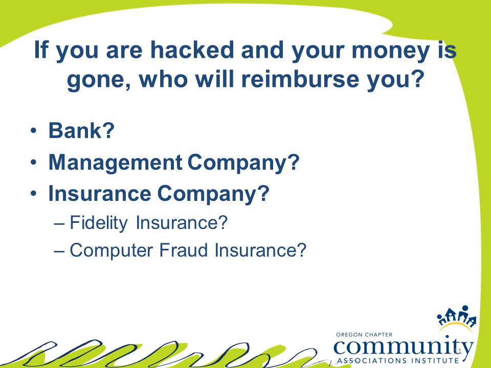 If you are hacked and your money is gone, who will reimburse you? Bank? Management Company? Insurance Company? –Fidelity Insurance? –Computer Fraud In
