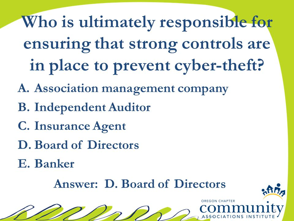 Who is ultimately responsible for ensuring that strong controls are in place to prevent cyber-theft? A.Association management company B.Independent Au