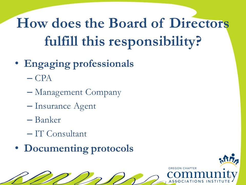 How does the Board of Directors fulfill this responsibility? Engaging professionals – CPA – Management Company – Insurance Agent – Banker – IT Consult