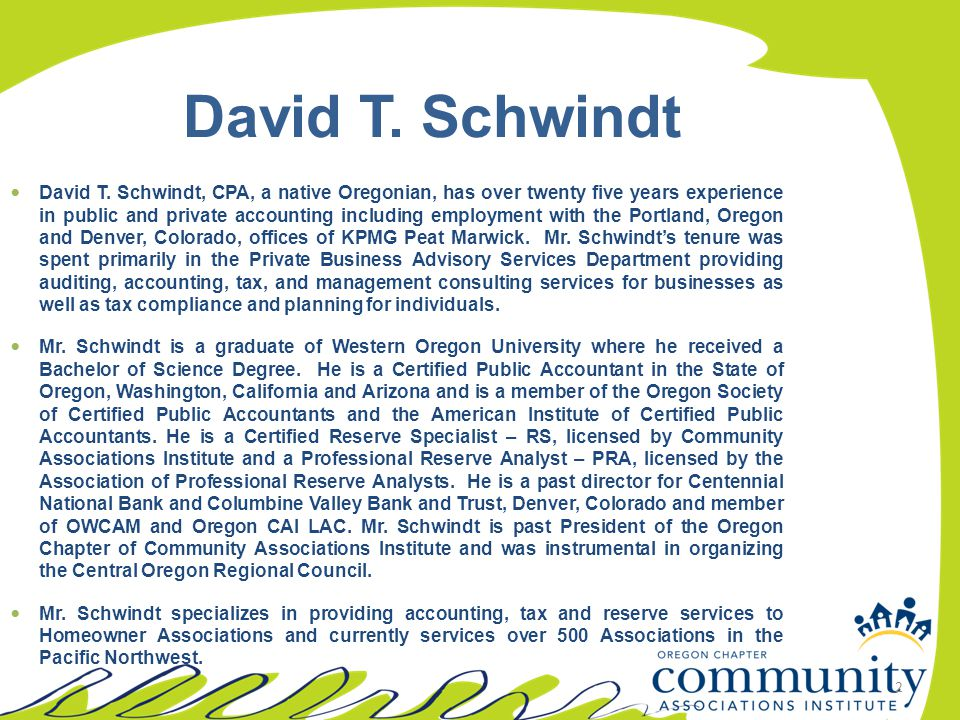 2 David T. Schwindt David T. Schwindt, CPA, a native Oregonian, has over twenty five years experience in public and private accounting including emplo