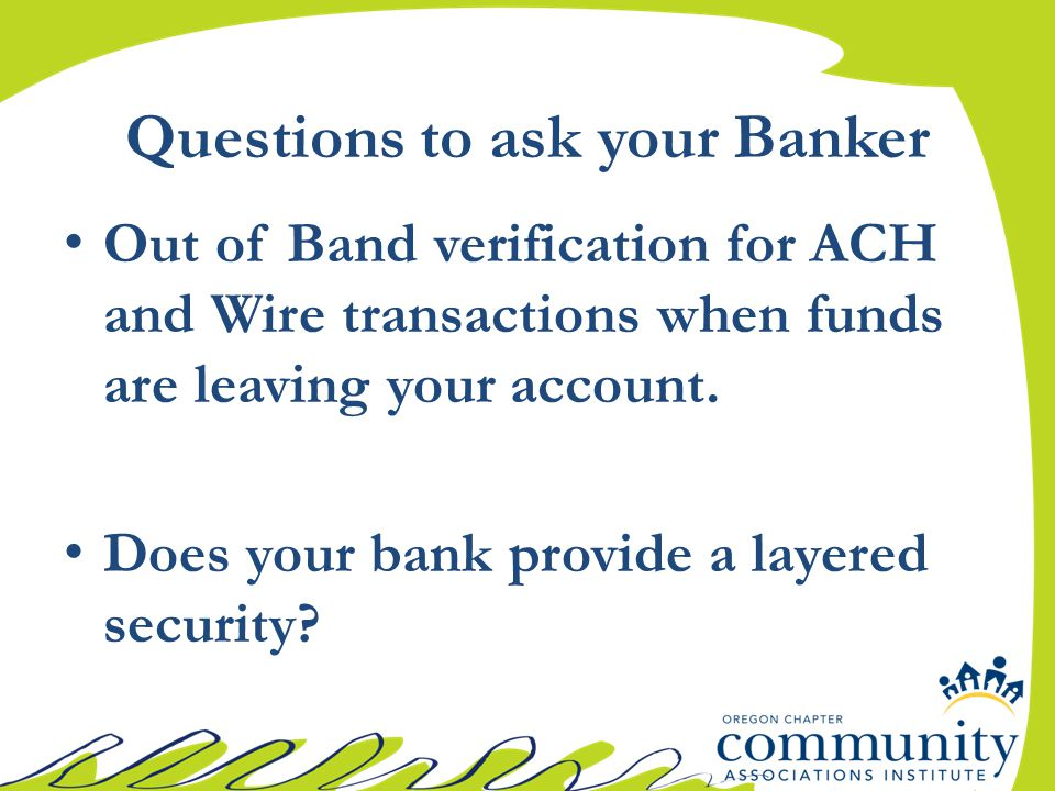 Out of Band verification for ACH and Wire transactions when funds are leaving your account. Does your bank provide a layered security? Questions to as