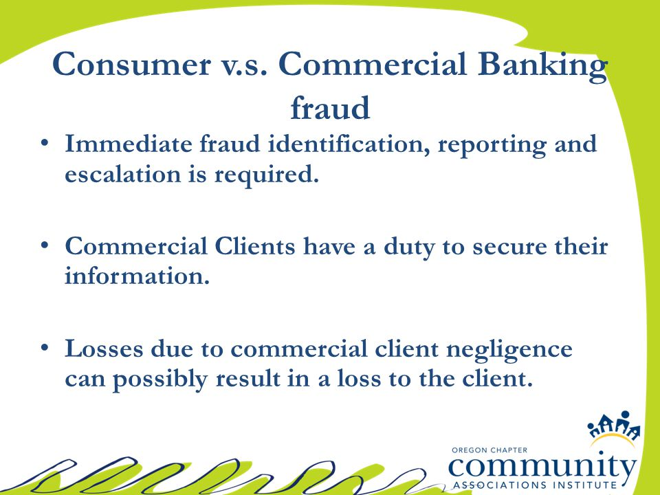 Immediate fraud identification, reporting and escalation is required. Commercial Clients have a duty to secure their information. Losses due to commer