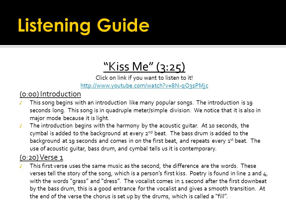 """""""Kiss Me"""" (3:25) Click on link if you want to listen to it! http://www.youtube.com/watch?v=8N-qO3sPMjc (0:00) Introduction ♪ This song begins with an"""