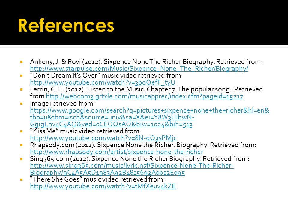  Ankeny, J. & Rovi (2012). Sixpence None The Richer Biography. Retrieved from: http://www.starpulse.com/Music/Sixpence_None_The_Richer/Biography/ htt
