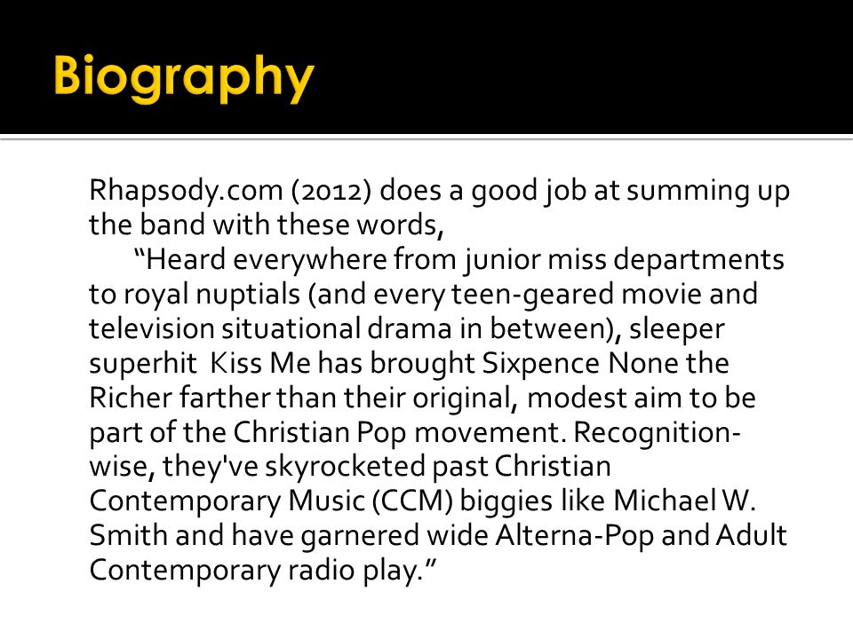 """Rhapsody.com (2012) does a good job at summing up the band with these words, """"Heard everywhere from junior miss departments to royal nuptials (and eve"""