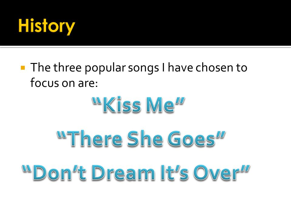  The three popular songs I have chosen to focus on are: