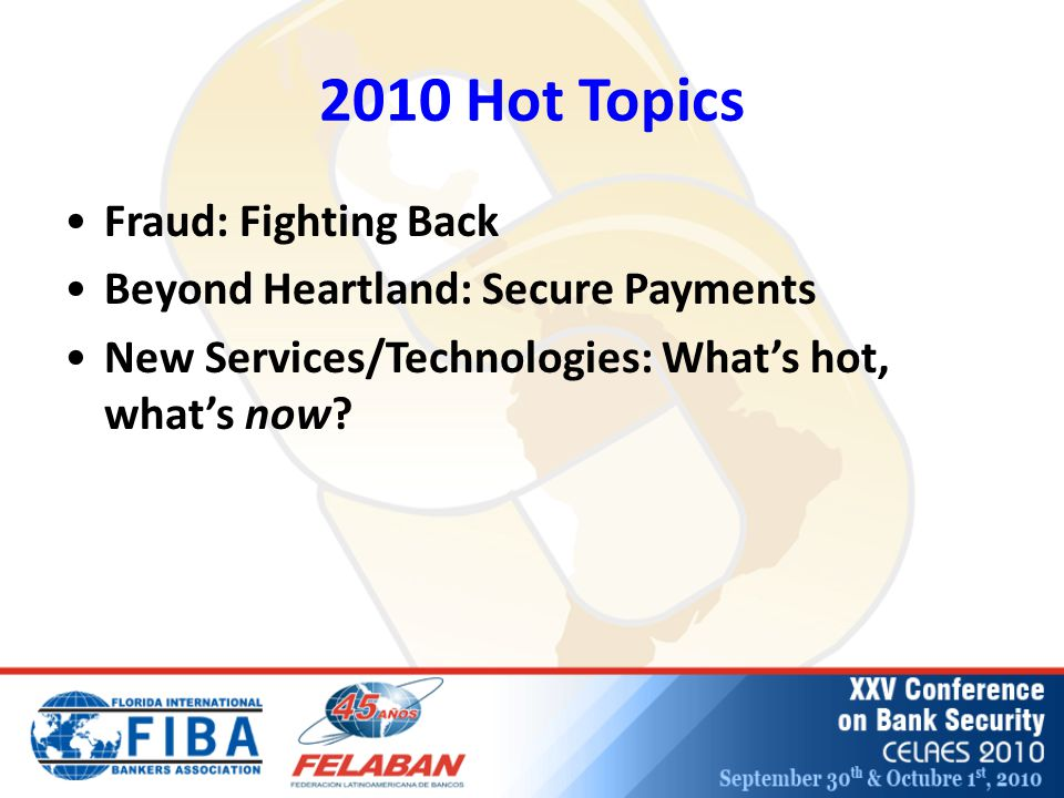 2010 Hot Topics Fraud: Fighting Back Beyond Heartland: Secure Payments New Services/Technologies: What's hot, what's now?