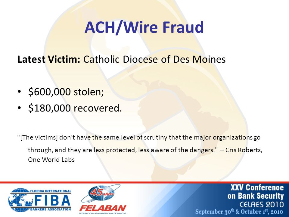 ACH/Wire Fraud Latest Victim: Catholic Diocese of Des Moines $600,000 stolen; $180,000 recovered.