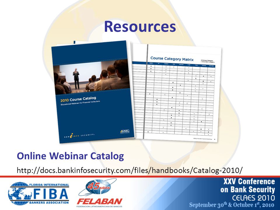 Resources Online Webinar Catalog http://docs.bankinfosecurity.com/files/handbooks/Catalog-2010/