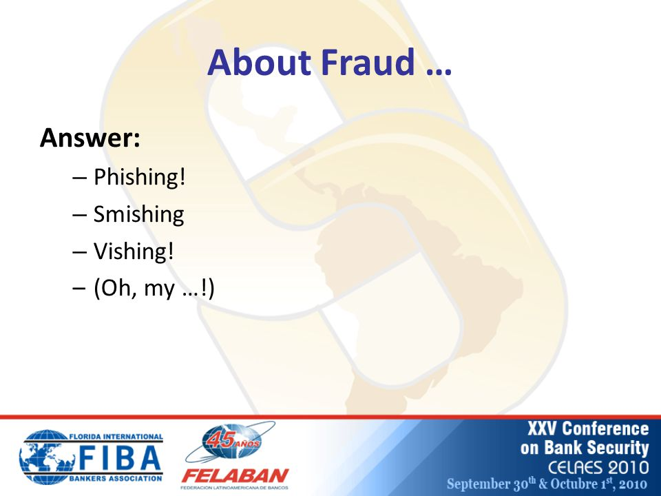 About Fraud … Answer: – Phishing! – Smishing – Vishing! –(Oh, my …!)