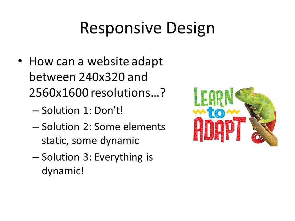 Responsive Design How can a website adapt between 240x320 and 2560x1600 resolutions….