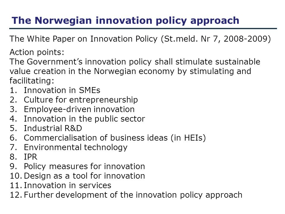 The Norwegian innovation policy approach The White Paper on Innovation Policy (St.meld.